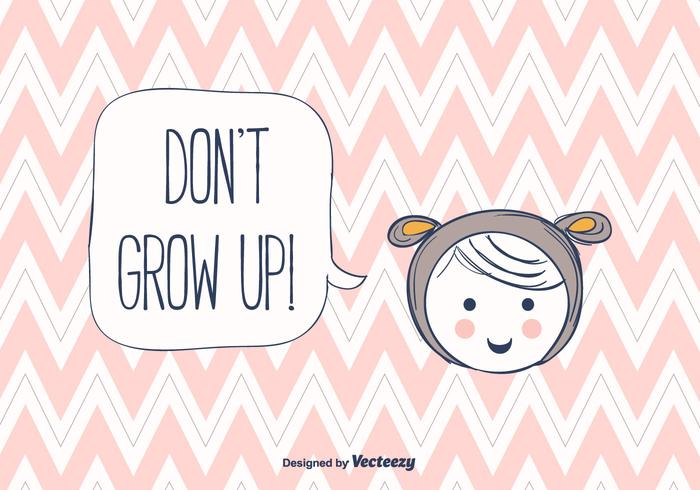 Don't Grow Up Background Vector