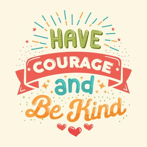 Have Courage And Be Kind Vector