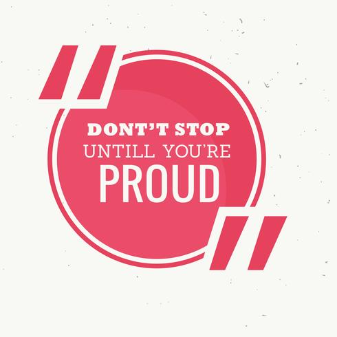inspirational quotation of don't stop untill you're proud