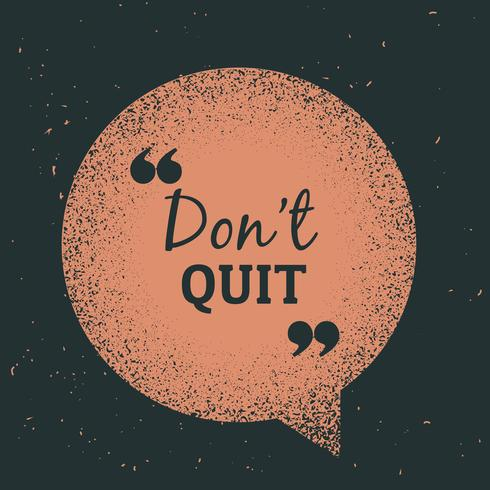 "grunge chat bubble with message ""don't quit"""