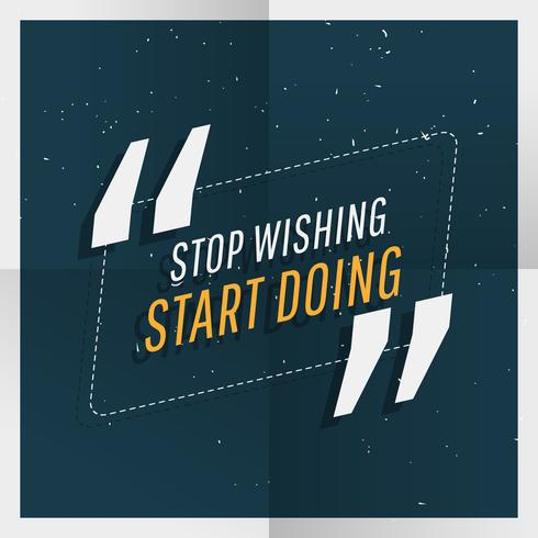 """stop wishing start doing"" inspirational quotation"