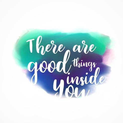 """""""Il y a de bonnes choses à l'intérieur de vous"""" lettrage sur des splas à l'aquarelle"""