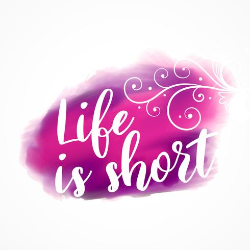 Life is short inspirational quote on watercolor splash backgroun