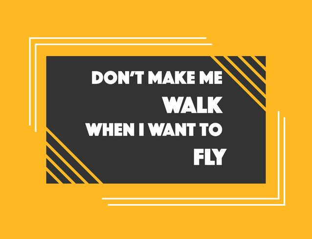 Don't Make Me Walk When I Want To Fly Vector