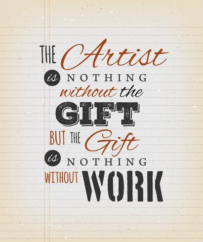 The Artist Is Nothing Without The Gift Quote