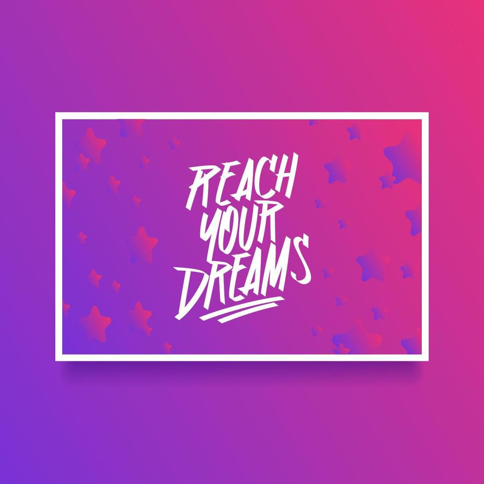 Hand Lettering Reach Your Dreams Card Of Encouragement Vector