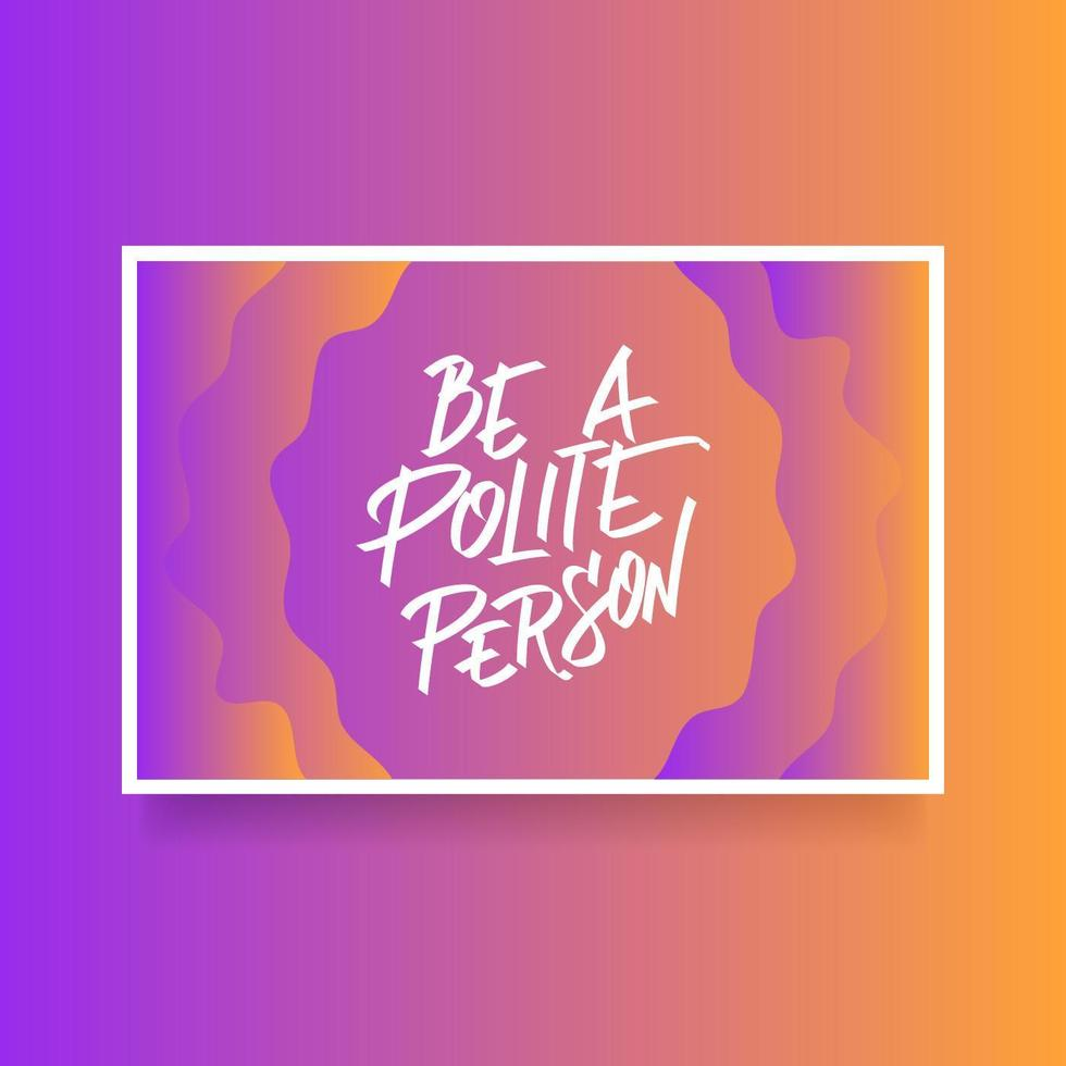 Hand Lettering Be A Polite Person Card Of Encouragement Vector