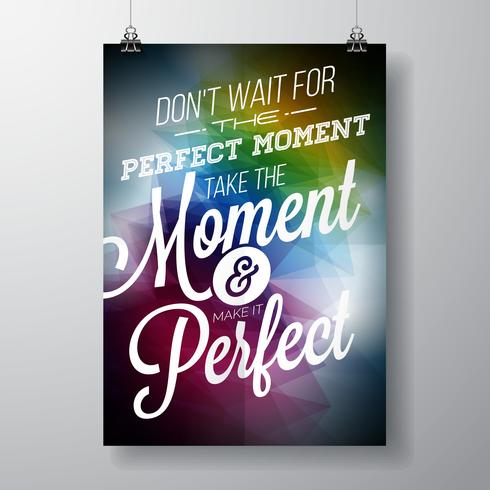 Don't t wait for the perfect moment design vector