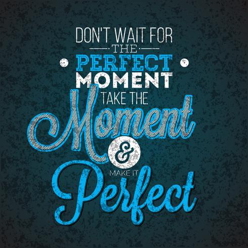 No espere el momento perfecto, tome el momento y hágalo perfecto