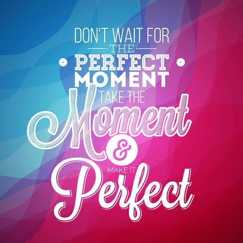 Warten Sie nicht auf den perfekten Moment, nehmen Sie sich den Moment und machen Sie ihn perfekt vektor