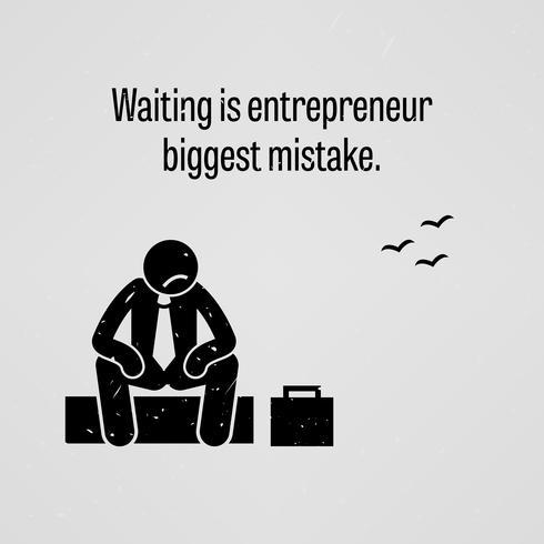 L'attesa è l'errore più grande dell'imprenditore. vettore