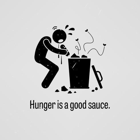 Hunger ist eine gute Sauce.