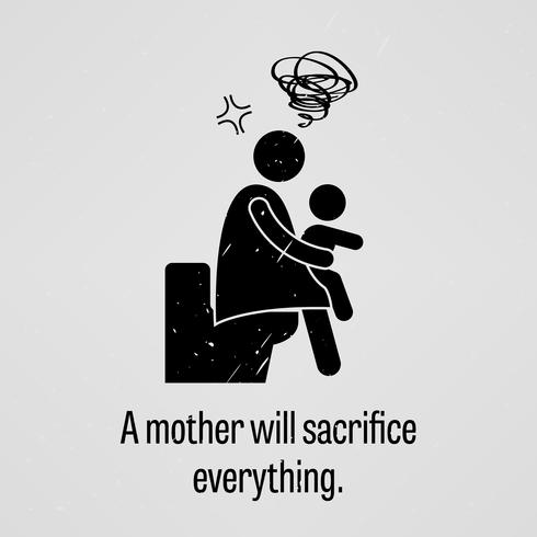 A mother will sacrifice everything.