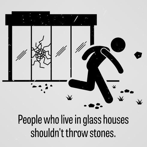 Les personnes qui vivent dans des maisons de verre ne devraient pas lancer de pierres. vecteur