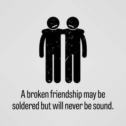 En bruten vänskap kan vara lödd men kommer aldrig att vara ljudig.