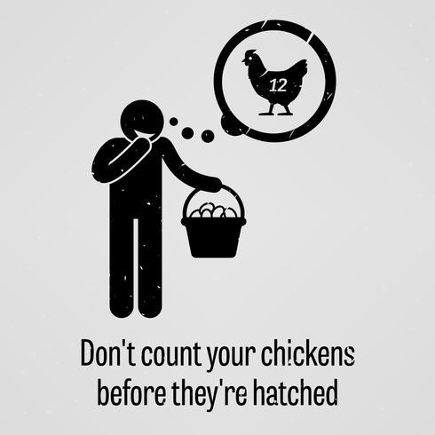Räkna inte dina kycklingar innan de kläcks. vektor