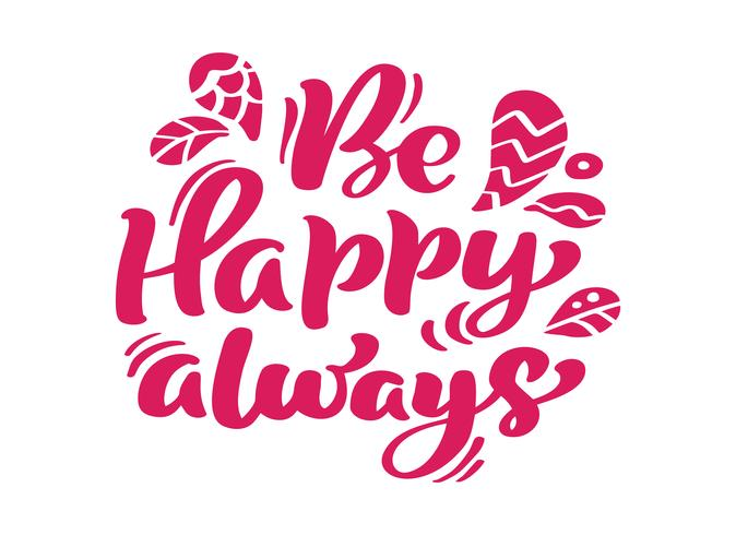 Sea feliz Siempre rojo caligrafía Letras vector texto positivo cita. Para la página de lista de diseño de plantilla de arte, estilo de folleto de maqueta, portada de banner, folleto de impresión de folletos, póster