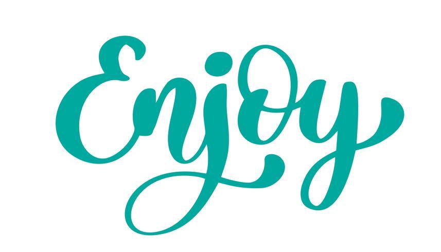 Disfrute de texto dibujado a mano. Cita de letras a mano, gráficos de moda, impresión de arte para pósters y diseño de tarjetas de felicitación. Cita caligráfica aislada en tinta negra. Ilustración vectorial