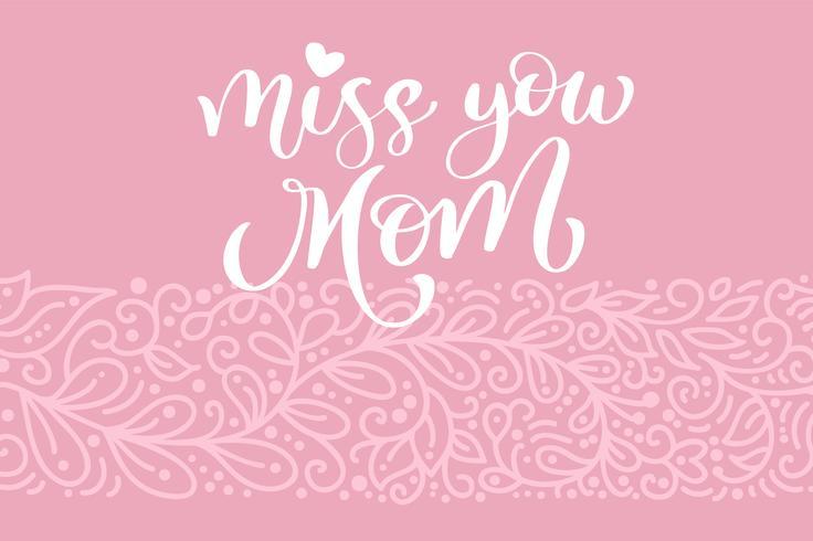 Vermisse dich Mamma-Grußkarten-Vektor kalligraphische Aufschriftphrase. Glückliche Muttertagweinlesehandbeschriftungszitat-Illustrationstext