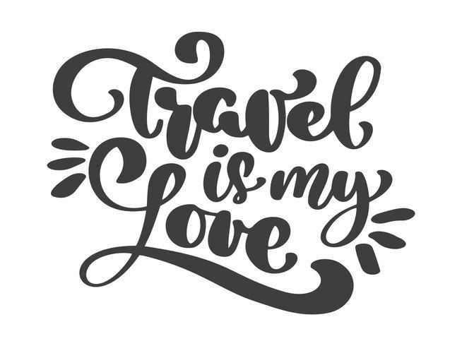 Hand gezeichnete Reise ist mein Liebesvektor, der Tourismuszitat beschriftet. Es kann als Plakat, Postkarte oder Schriftzug verwendet werden. Inschrift Kalligraphie für die Gestaltung von Postern, Karten