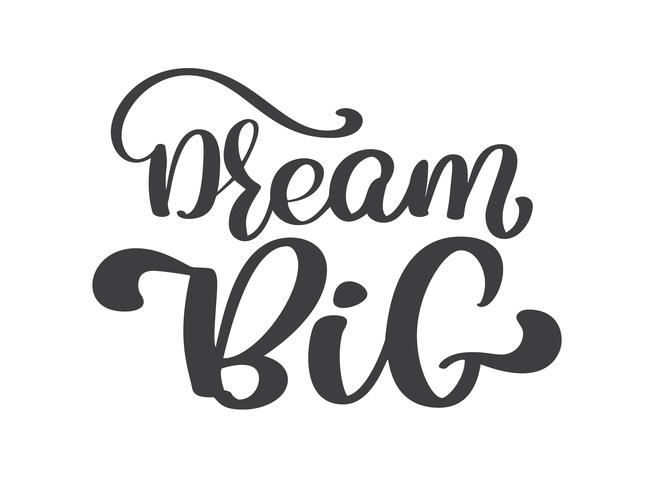 Hand drawn dream big lettering, vintage quote, text design. Vector calligraphy. Typography poster, flyers, t-shirts, cards, invitations, stickers, banners