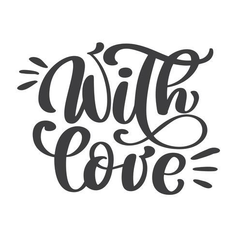 Mit Liebeshandbeschriftung. Handgemachter Kalligraphie Weinlesevektortext auf weißem Hintergrund. Hand Schriftzug Typografie Plakat. Für Plakate, Grußkarten, Anhänger, Heimdekorationen. Vektor-Illustration