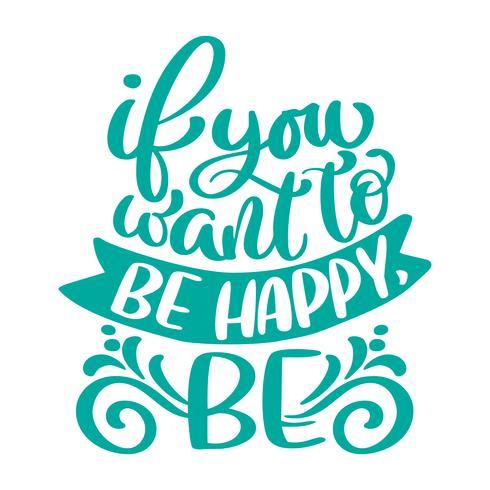 als je gelukkig wilt zijn, wees tekst. Hand getrokken vakantie belettering citaat. Moderne borstel kalligrafie positieve zin. Geïsoleerd op witte achtergrond