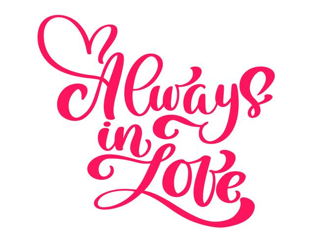 Always in love. Vector hand drawn lettering poster. Vintage red text for Happy Valentines Day celebration. lettering quote. Vector vintage text, lettering ...