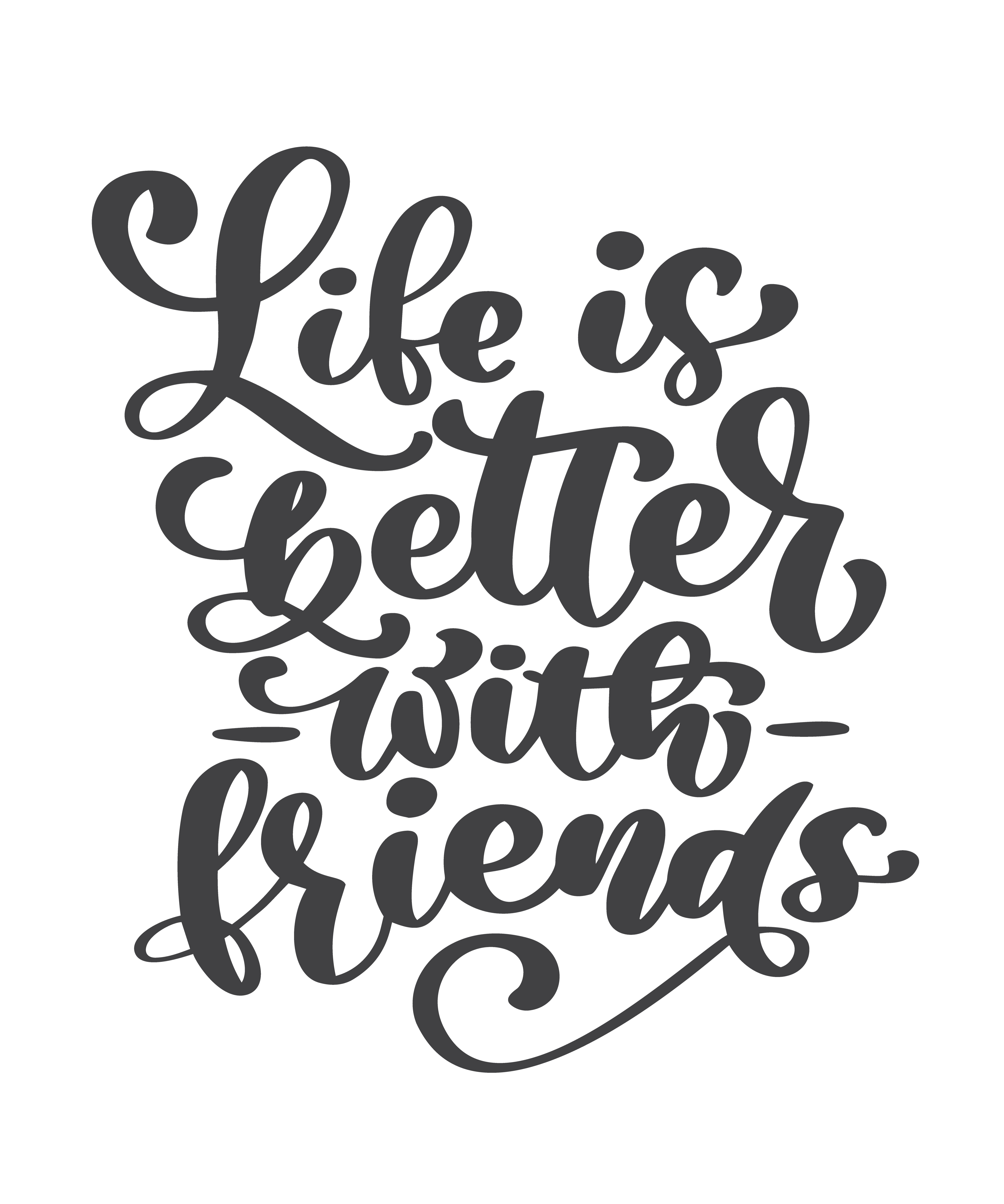 Life is better with friends handwritten lettering text ...