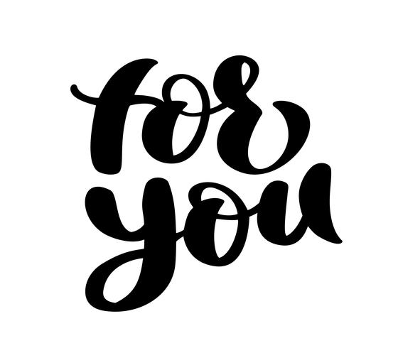 Hand drawn lettering, for you Greeting inscription