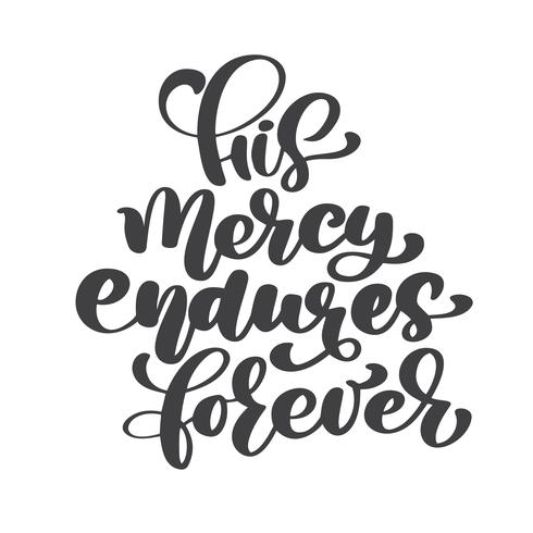 Hand lettering His mercy endures forever. Biblical background. New Testament. Christian verse, Vector illustration isolated on white background