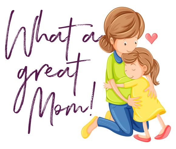 Phrase what a great mom with mom and daughter hugging vector