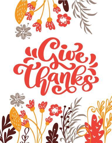 Dé el texto de la caligrafía de las gracias con las flores y las hojas, vector ilustrado tipografía aislada en el fondo blanco para la tarjeta de felicitación. Cita positiva Cepillo moderno dibujado a mano. Impresión de la camiseta