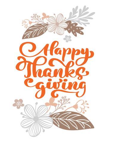 Happy Thanksgiving Calligraphy Testo con fiori e foglie, vettore Illustrated tipografia isolato su sfondo bianco per biglietto di auguri. Preventivo positivo Spazzola moderna disegnata a mano. T-shirt stampata