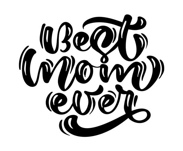 Quote Best mom ever. Excellent holiday card. Vector text illustration on white background. Mothers Day. Modern hand drawn lettering and calligraphy. For greeting card