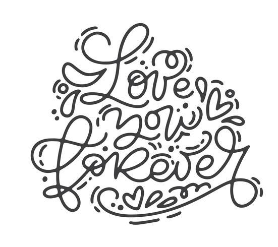 Kalligrafie zin hou van je voor altijd. Vector monoline Valentijnsdag Hand getrokken belettering. Heart Holiday sketch doodle Ontwerp valentijn kaart. liefdes decor voor web, bruiloft en print. Geïsoleerde illustratie