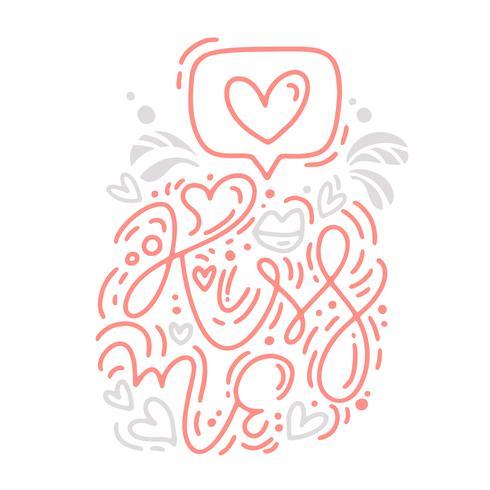 Frase di calligrafia monoline vettoriale baciami con il logo di San Valentino. Lettering disegnato a mano di San Valentino. Scheda di disegno di doodle di cuore vacanza schizzo. Arredamento illustrazione isolato per web, matrimonio e stampa