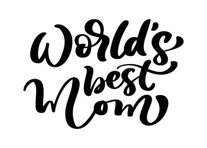 Vector Hand gezeichnete Kalligraphiebeschriftungstext die beste Mutter der Welt. Elegantes modernes handgeschriebenes Zitat. Tinte Urlaub Abbildung. Typografieplakat auf weißem Hintergrund. Für Karten, Einladungen, Drucke