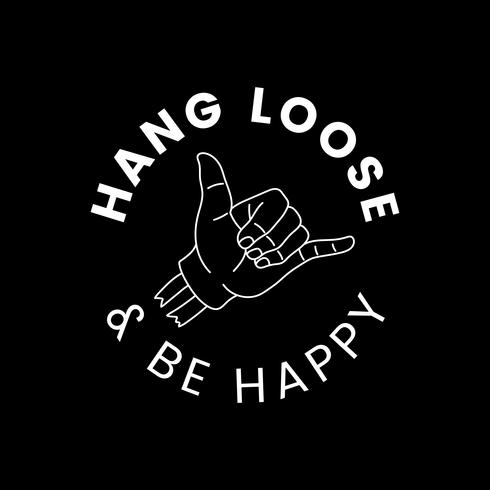Hang loose ed essere felice vettore di progettazione distintivo
