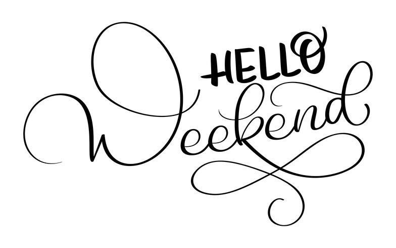 Hola texto de fin de semana sobre fondo blanco. Dibujado a mano caligrafía Letras ilustración vectorial EPS10