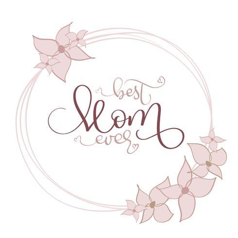 Bästa mamma någonsin vektor vintage text i runda blommor ram på vit bakgrund. Kalligrafi bokstäver illustration EPS10