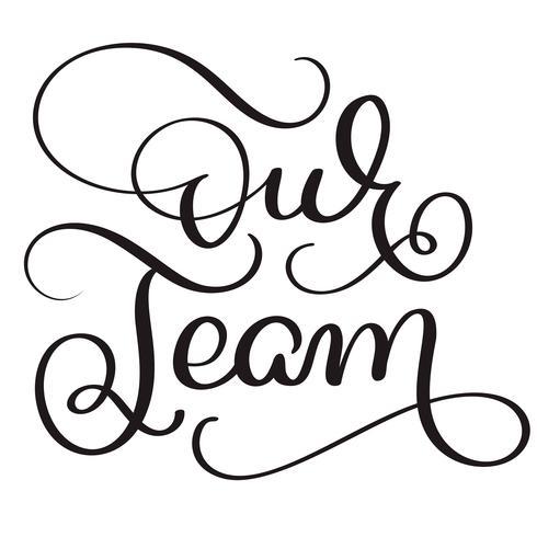 notre texte d'équipe sur fond blanc. Lettrage de calligraphie dessiné à la main illustration vectorielle EPS10