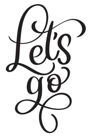 Låt oss gå i vektor vintagetext. Kalligrafi bokstäver illustration EPS10 på vit bakgrund