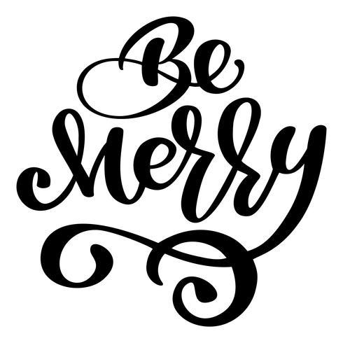 Sea la frase de la caligrafía del día de fiesta de la Navidad feliz y del Año Nuevo aislada en el fondo. Tipografía de tinta de pincel divertido para superposiciones de fotos diseño de póster de volante con impresión de camiseta