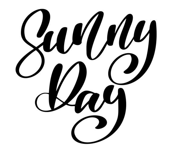 Sunny Day-Text Hand gezeichnet, handgeschriebenes Kalligraphiedesign, Vektorillustration, Zitat für Designgrußkarten, Tätowierung, Feiertagseinladungen beschriftend, Fotoeinlagen, T-Shirt Druck, Flieger, Plakatdesign
