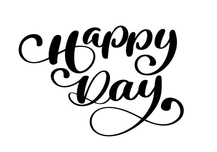 Testo di vettore della cartolina d'auguri di giorno felice su fondo bianco. Illustrazione lettering calligrafia. Per la presentazione su carta, citazione romantica per biglietti di auguri di design, T-shirt, tazza, inviti per le feste