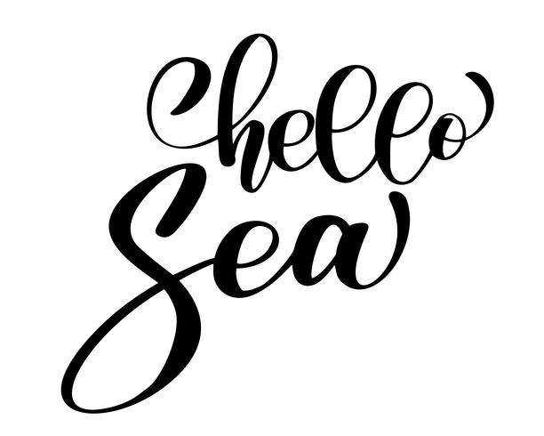 Hand drawn quote - hello sea. Summer motivational poster. Can use for print greeting cards, handbags, photo overlays, t-shirt print, mug, pillow, flyer, poster design