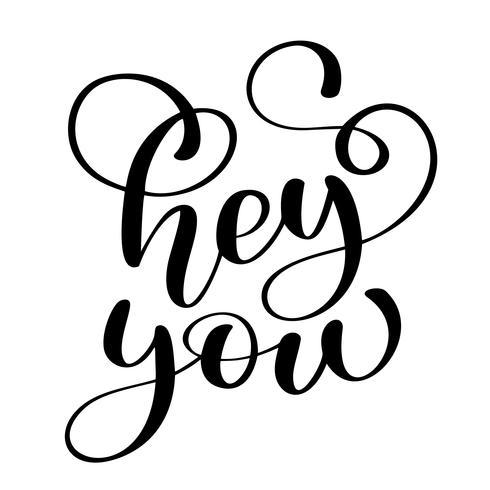 texto Hey tu tarjeta. Saludo de letras Ilustración de tinta Pincel de caligrafía moderna. Aislado sobre fondo blanco
