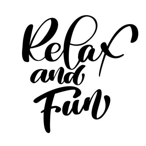 Entspannen Sie sich und Spaß Hand gezeichnete Typografiebeschriftungsphrase lokalisiert auf dem weißen Hintergrund. Angebot für Designkarten, Tätowierung, Urlaubseinladungen, Foto-Overlays, T-Shirt-Druck, Flyer, Plakatgestaltung