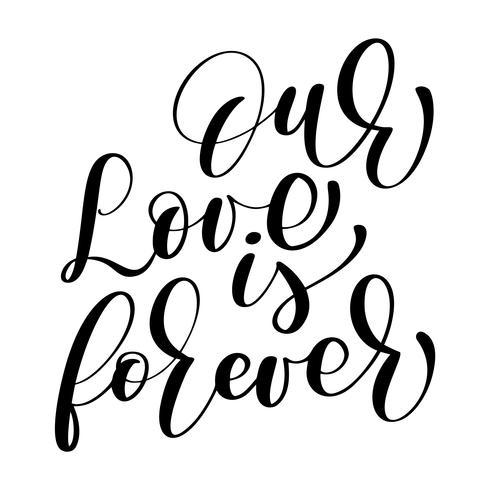 Onze liefde is voor altijd vectorhuwelijkstekst op witte achtergrond. Kalligrafie bruiloft belettering illustratie. Voor presentatie op kaart, romantisch citaat voor ontwerp wenskaarten, T-shirt, mok, vakantie-uitnodigingen